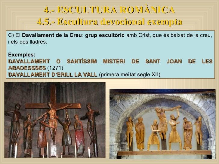 4.- ESCULTURA ROMÀNICA 4.5.- Escultura devocional exempta C) El  Davallament de la Creu :  grup escultòric  amb Crist, que...