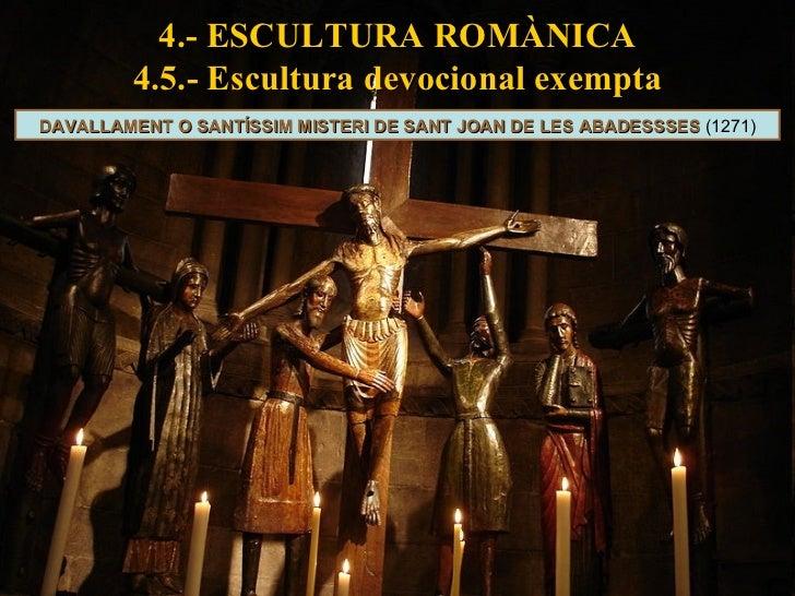 4.- ESCULTURA ROMÀNICA 4.5.- Escultura devocional exempta DAVALLAMENT O SANTÍSSIM MISTERI DE SANT JOAN DE LES ABADESSSES  ...