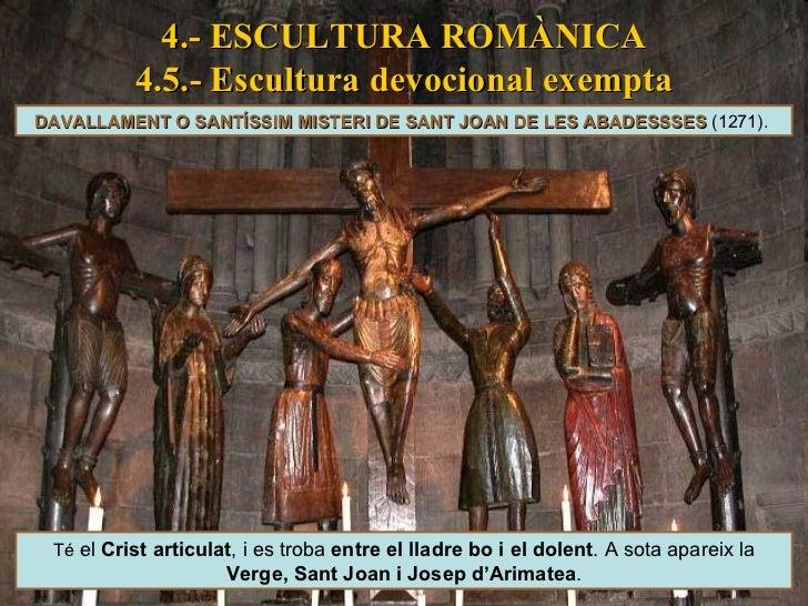 4.- ESCULTURA ROMÀNICA 4.5.- Escultura devocional exempta Té  el  Crist articulat , i es troba  entre el lladre bo i el do...
