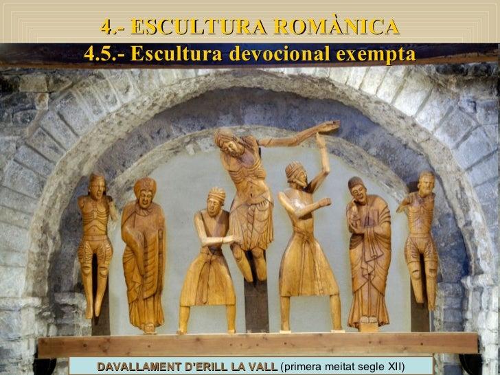 4.- ESCULTURA ROMÀNICA 4.5.- Escultura devocional exempta DAVALLAMENT D'ERILL LA VALL  (primera meitat segle XII)