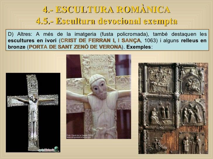 4.- ESCULTURA ROMÀNICA 4.5.- Escultura devocional exempta D) Altres: A més de la imatgeria (fusta policromada), també dest...