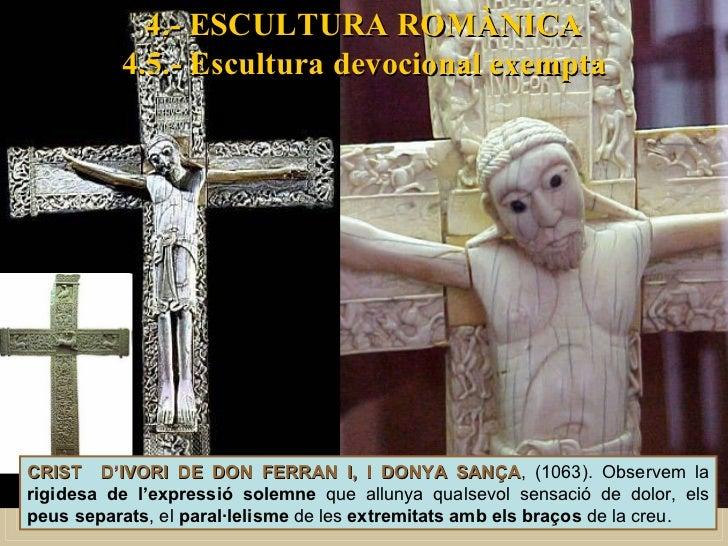 4.- ESCULTURA ROMÀNICA 4.5.- Escultura devocional exempta CRIST  D'IVORI DE DON FERRAN I, I DONYA SANÇA , (1063). Observem...