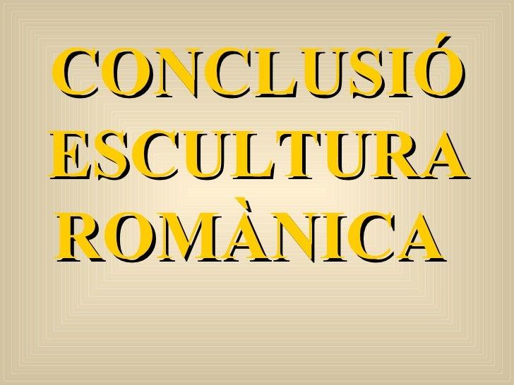 CONCLUSIÓ ESCULTURA ROMÀNICA