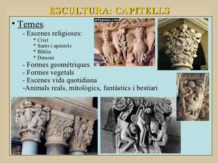 ESCULTURA: CAPITELLS <ul><li>Temes : </li></ul><ul><ul><li>- Escenes religioses: </li></ul></ul><ul><ul><ul><li>* Crist </...