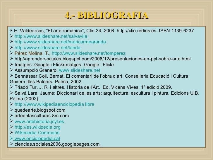 """4.- BIBLIOGRAFIA <ul><li>E. Valdearcos, """"El arte románico"""", Clio 34, 2008. http://clio.rediris.es. ISBN 1139-6237 </li></u..."""
