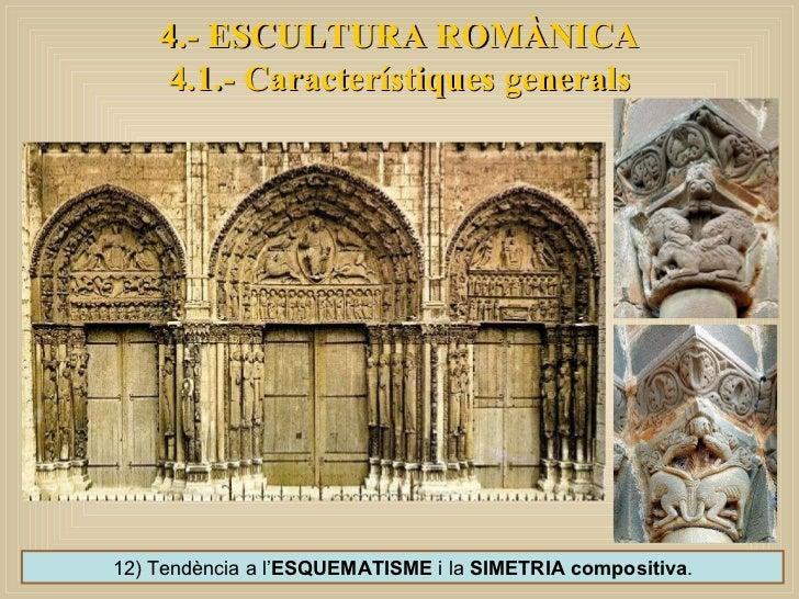 12) Tendència a l' ESQUEMATISME  i la  SIMETRIA compositiva . 4.- ESCULTURA ROMÀNICA 4.1.- Característiques generals
