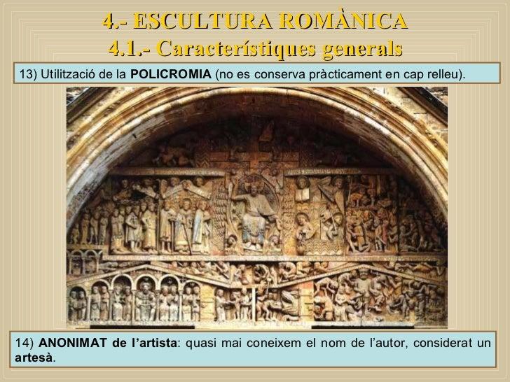 13) Utilització de la  POLICROMIA  (no es conserva pràcticament en cap relleu). 14)  ANONIMAT de l'artista : quasi mai con...