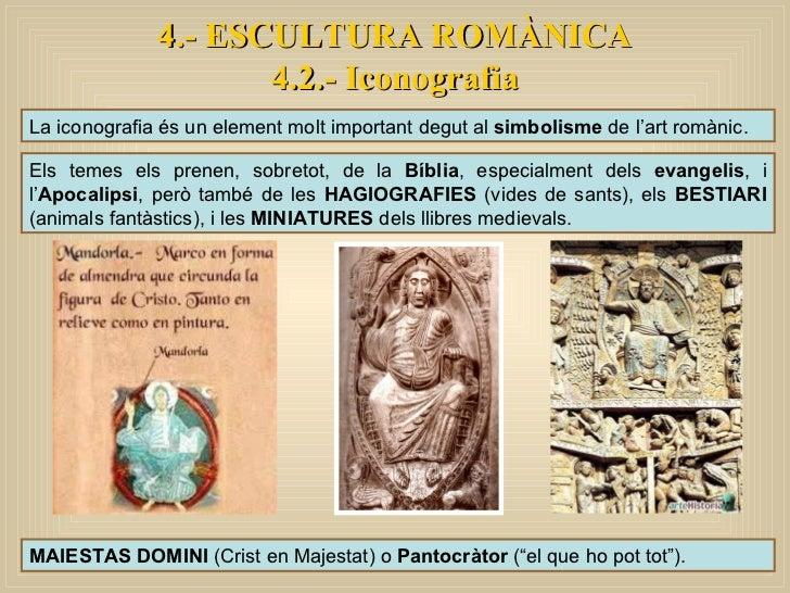 4.- ESCULTURA ROMÀNICA 4.2.- Iconografia La iconografia és un element molt important degut al  simbolisme  de l'art romàni...
