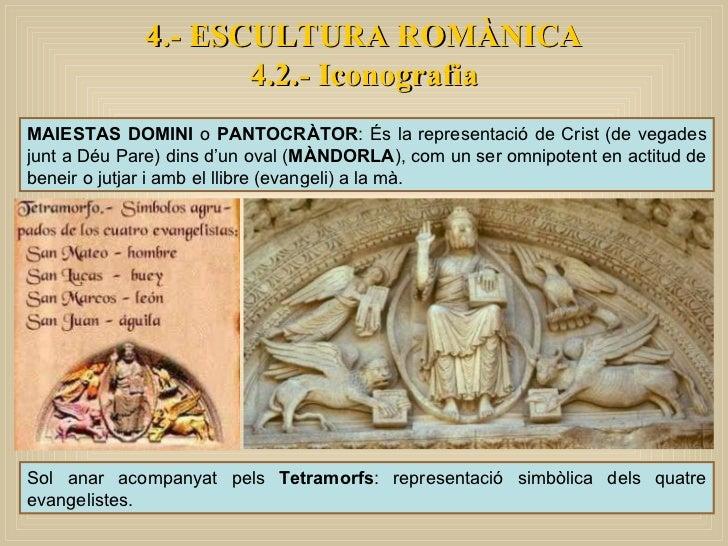 MAIESTAS DOMINI  o  PANTOCRÀTOR : És la representació de Crist (de vegades junt a Déu Pare) dins d'un oval ( MÀNDORLA ), c...