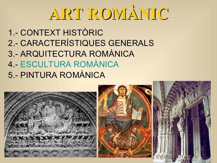 <ul><li>1.- CONTEXT HISTÒRIC </li></ul><ul><li>2.- CARACTERÍSTIQUES GENERALS </li></ul><ul><li>3.- ARQUITECTURA ROMÀNICA <...