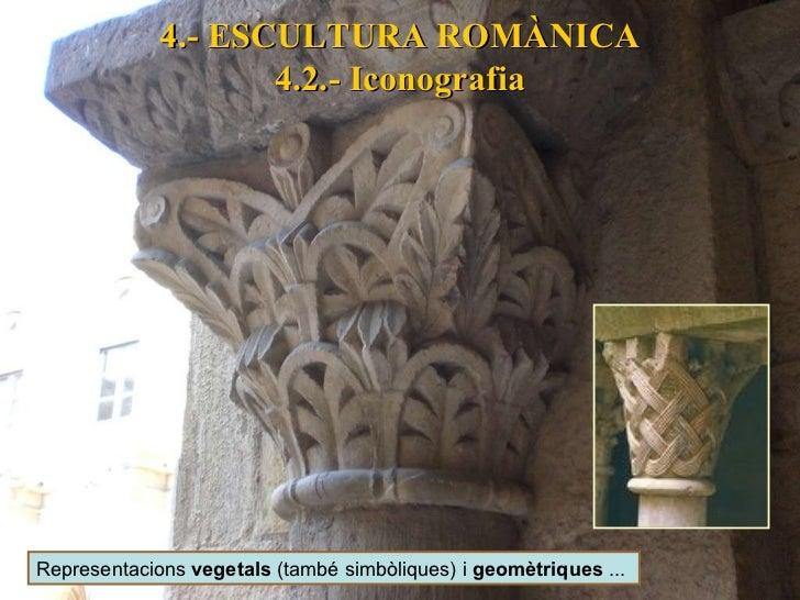 4.- ESCULTURA ROMÀNICA 4.2.- Iconografia Representacions  vegetals  (també simbòliques) i  geomètriques  ...