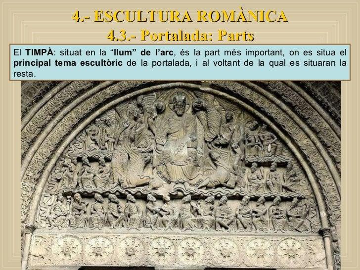 """4.- ESCULTURA ROMÀNICA 4.3.- Portalada: Parts El  TIMPÀ : situat en la """" llum"""" de l'arc , és la part més important, on es ..."""