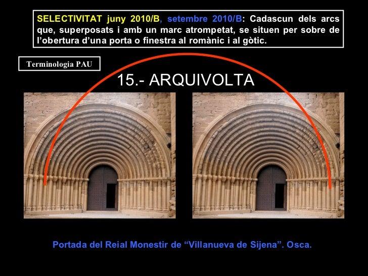 15.- ARQUIVOLTA   SELECTIVITAT juny 2010/B , setembre 2010/B : Cadascun dels arcs que, superposats i amb un marc atrompeta...
