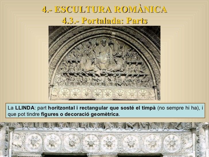 4.- ESCULTURA ROMÀNICA 4.3.- Portalada: Parts La  LLINDA : part  horitzontal i rectangular que sosté el timpà  (no sempre ...