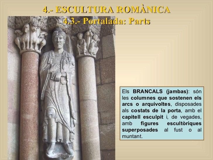 Els  BRANCALS (jambas) : són les  columnes que sostenen els arcs o arquivoltes , disposades als  costats de la porta , amb...