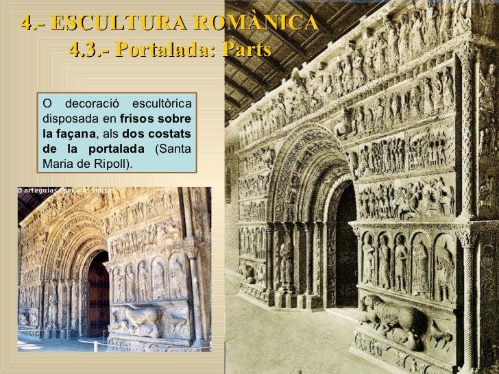 4.- ESCULTURA ROMÀNICA 4.3.- Portalada: Parts O decoració escultòrica disposada en  frisos sobre la façana , als  dos cost...