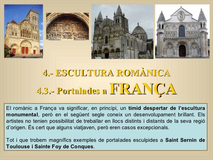 4.- ESCULTURA ROMÀNICA 4.3.- Portalades a  FRANÇA El romànic a França va significar, en principi, un  tímid despertar de l...