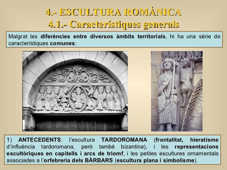 4.- ESCULTURA ROMÀNICA 4.1.- Característiques generals 1)  ANTECEDENTS : l'escultura  TARDOROMANA  ( frontalitat, hieratis...