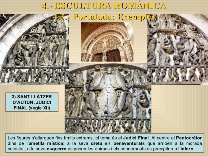 4.- ESCULTURA ROMÀNICA 4.3.- Portalada: Exemples 3) SANT LLÀTZER D'AUTUN: JUDICI FINAL (segle XII) Les figures s'allarguen...
