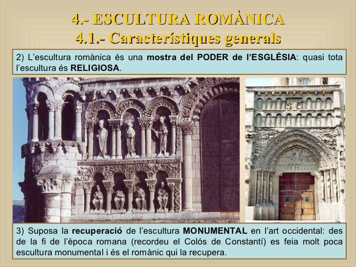 2) L'escultura romànica és una  mostra del PODER de l'ESGLÉSIA : quasi tota l'escultura és  RELIGIOSA .  3) Suposa la  rec...