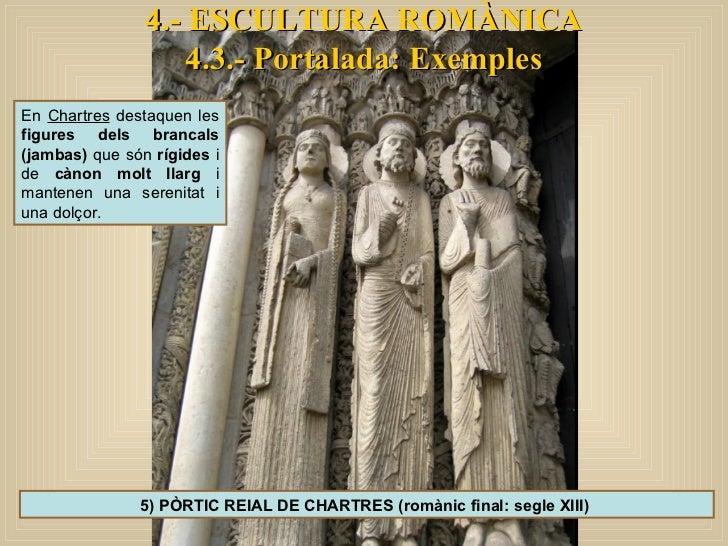4.- ESCULTURA ROMÀNICA 4.3.- Portalada: Exemples 5) PÒRTIC REIAL DE CHARTRES (romànic final: segle XIII)  En  Chartres  de...
