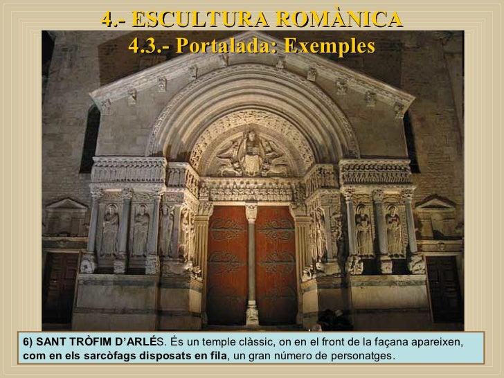 4.- ESCULTURA ROMÀNICA 4.3.- Portalada: Exemples 6) SANT TRÒFIM D'ARLÉ S. És un temple clàssic, on en el front de la façan...