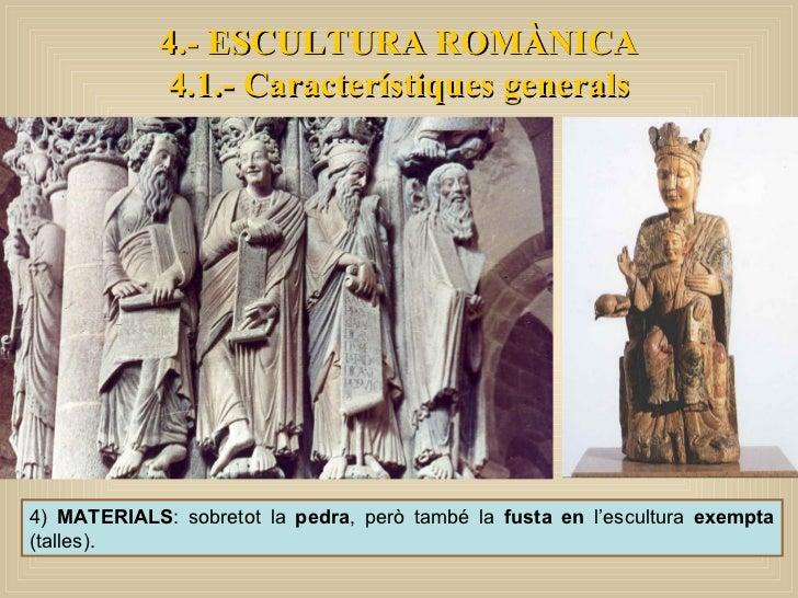 4)  MATERIALS : sobretot la  pedra , però també la  fusta en  l'escultura  exempta  (talles). 4.- ESCULTURA ROMÀNICA 4.1.-...