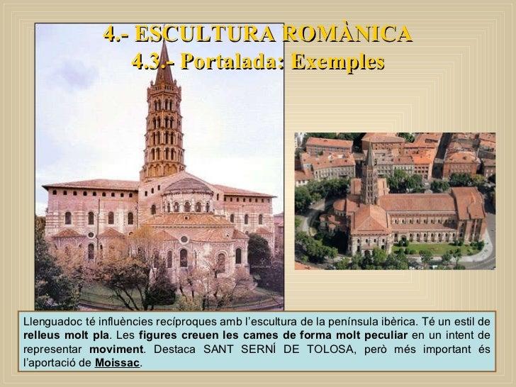 4.- ESCULTURA ROMÀNICA 4.3.- Portalada: Exemples Llenguadoc té influències recíproques amb l'escultura de la península ibè...