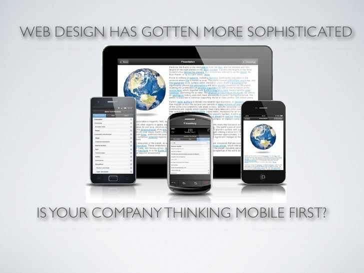 WEB DESIGN HAS GOTTEN MORE SOPHISTICATED  IS YOUR COMPANY THINKING MOBILE FIRST?