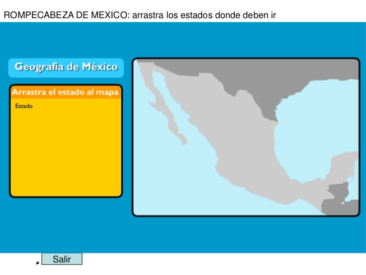 ROMPECABEZA DE MEXICO: arrastra los estados donde deben ir          Salir