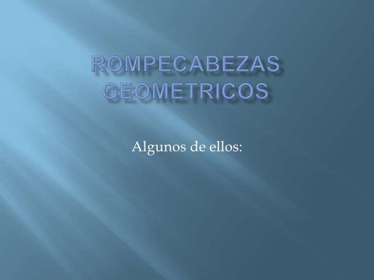 Rompecabezas geometricos<br />Algunos de ellos:<br />