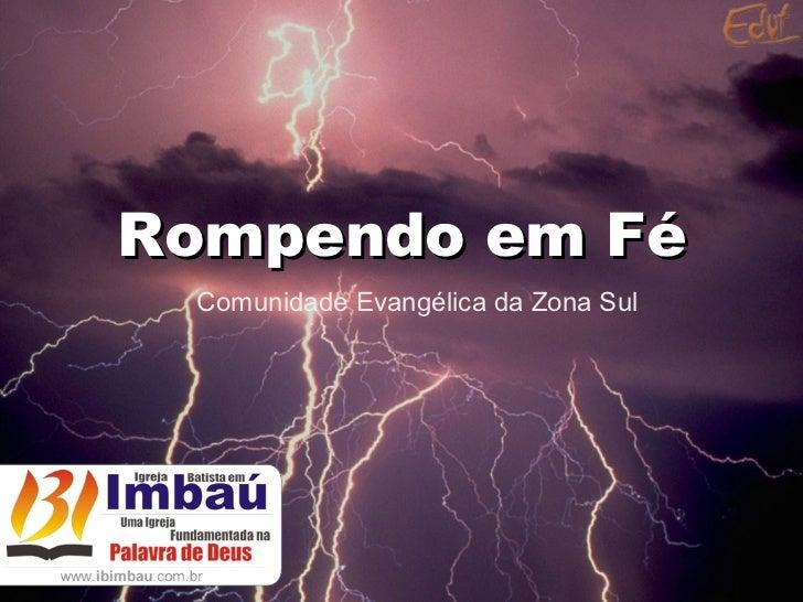 Rompendo em Fé Comunidade Evangélica da Zona Sul