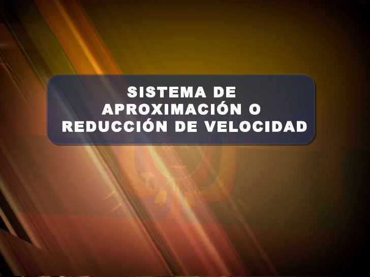 SISTEMA DE  APROXIMACIÓN O  REDUCCIÓN DE VELOCIDAD
