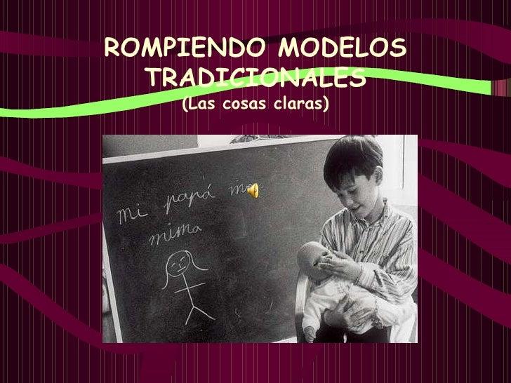 ROMPIENDO MODELOS TRADICIONALES (Las cosas claras)