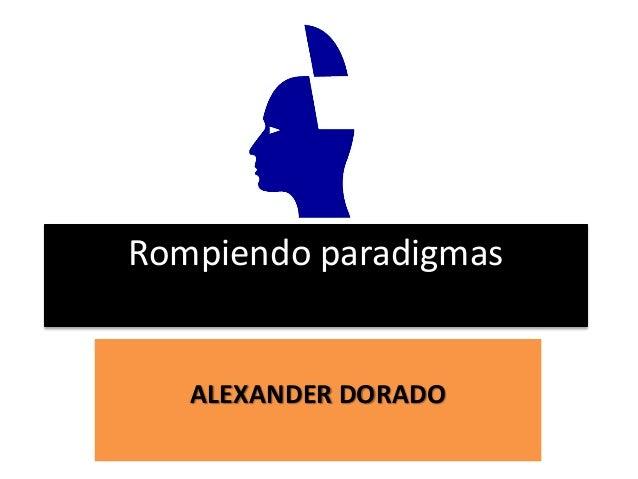 Rompiendo paradigmas ALEXANDER DORADO