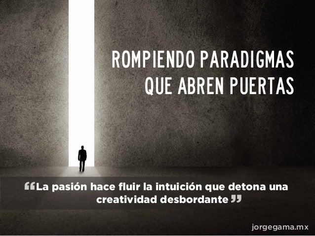 Rompiendo paradigmas que abren puertas jorgegama.mx