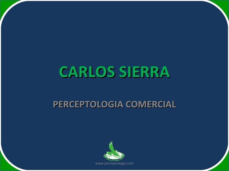 CARLOS SIERRA PERCEPTOLOGIA COMERCIAL www.perceptologia.com