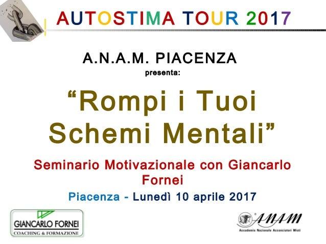 """AUTOSTIMA TOUR 2017 A.N.A.M. PIACENZA presenta: """"Rompi i Tuoi Schemi Mentali"""" Seminario Motivazionale con Giancarlo Forne..."""