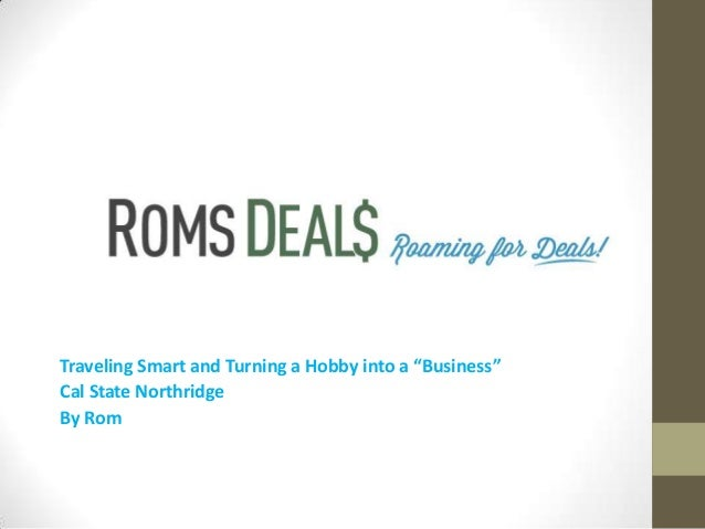 """Traveling Smart and Turning a Hobby into a """"Business"""" Cal State Northridge By Rom"""