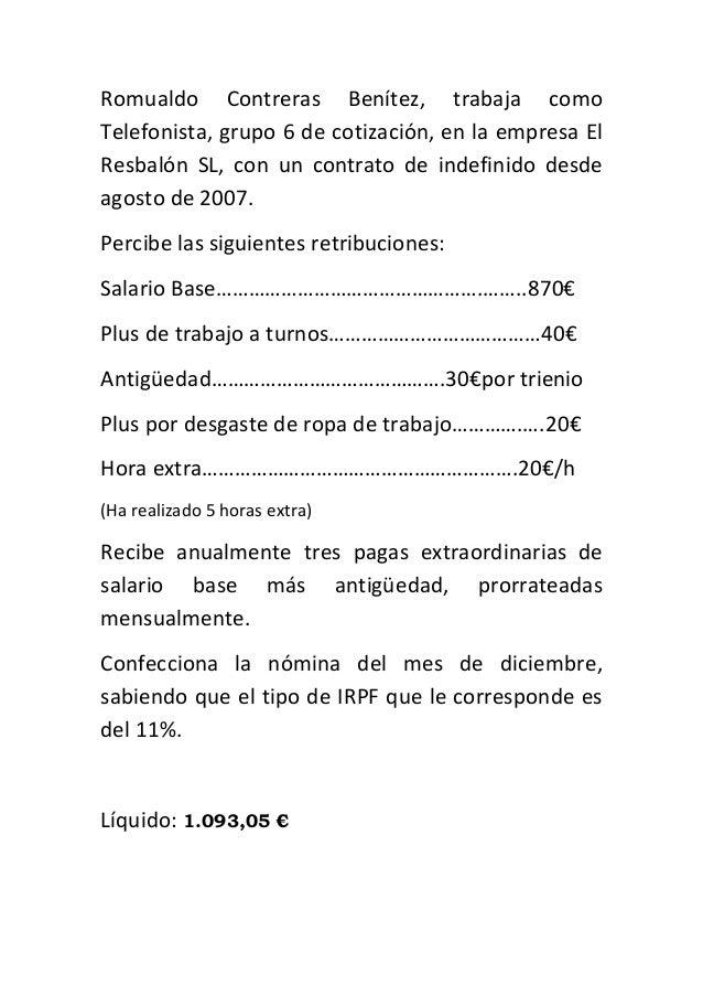 Romualdo Contreras Benítez, trabaja como Telefonista, grupo 6 de cotización, en la empresa El Resbalón SL, con un contrato...