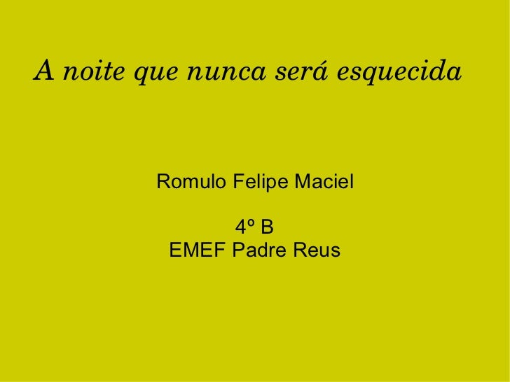 A noite que nunca será esquecida   Romulo Felipe Maciel 4º B EMEF Padre Reus