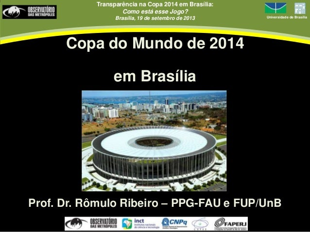 Transparência na Copa 2014 em Brasília: Como está esse Jogo? Brasília, 19 de setembro de 2013 Universidade de Brasília Cop...