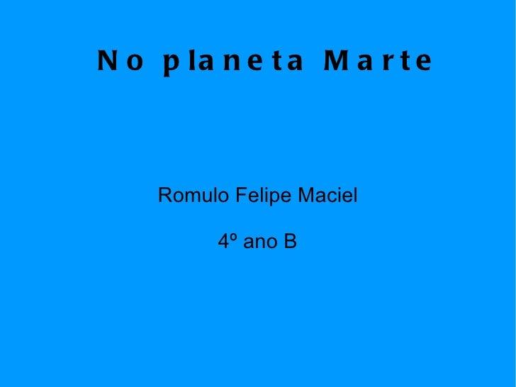 No planeta Marte Romulo Felipe Maciel 4º ano B