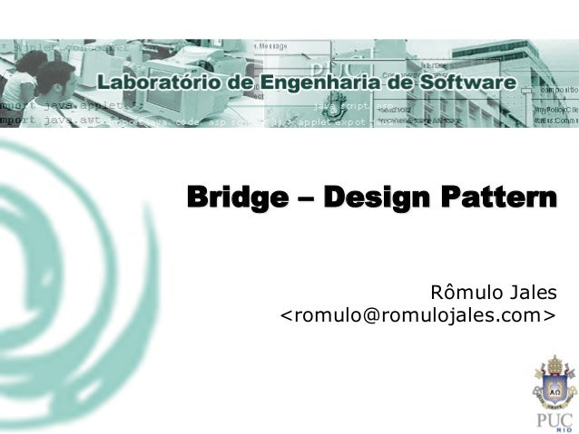 Bridge – Design Pattern Rômulo Jales <romulo@romulojales.com>