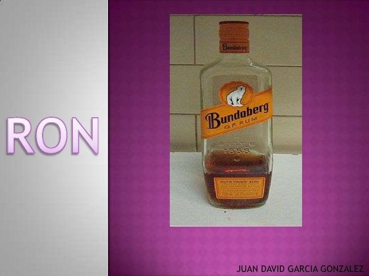 RON<br />JUAN DAVID GARCIA GONZALEZ<br />