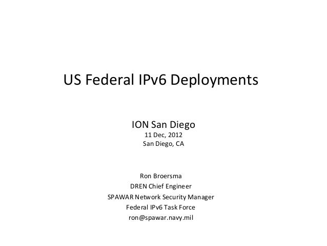 US	  Federal	  IPv6	  Deployments	                   ION	  San	  Diego	                        11	  Dec,	  2012	          ...