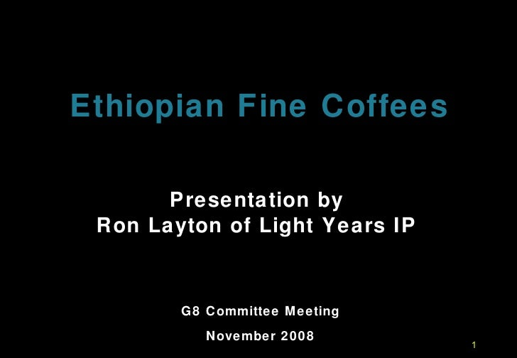 Ethiopian Fine Coffees Presentation by  Ron Layton of Light Years IP  G8 Committee Meeting November 2008