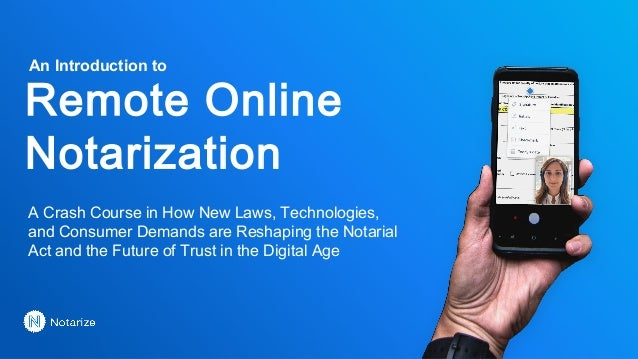 Remote Online Notarization A Crash Course in How New Laws, Technologies, and Consumer Demands are Reshaping the Notarial A...