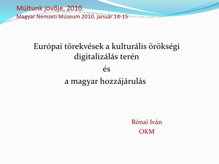 Múltunk jövője, 2010. Magyar Nemzeti Múzeum 2010. január 14-15           Európai törekvések a kulturális örökségi         ...