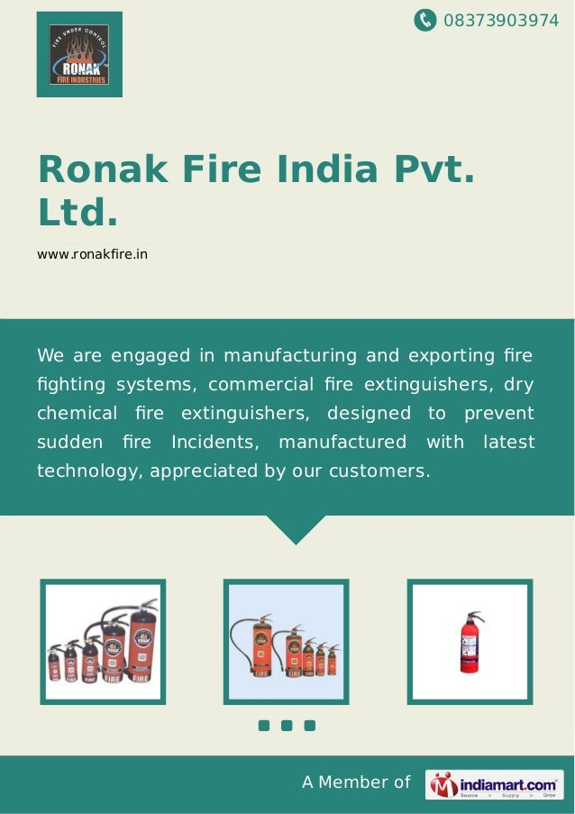 08373903974 A Member of Ronak Fire India Pvt. Ltd. www.ronakfire.in We are engaged in manufacturing and exporting fire fight...